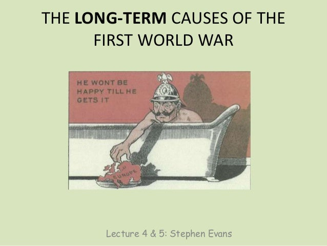 long term causes of the first world war essay Some conditions such as trench foot, an infection of the feet caused by cold, wet   the first world war is often associated with the syndrome called shell shock   a new historical essay on shell shock, (london: imperial war museum, 2004.