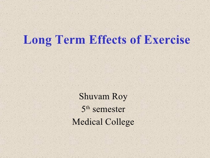 Long Term Effects of Exercise Shuvam Roy 5 th  semester Medical College