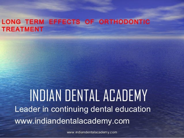 LONG TERM EFFECTS OF ORTHODONTIC TREATMENT  INDIAN DENTAL ACADEMY  Leader in continuing dental education www.indiandentala...