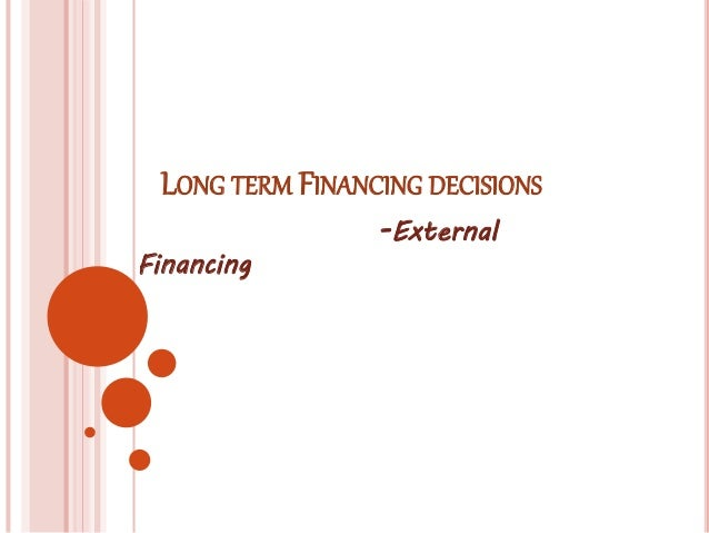 LONG TERM FINANCING DECISIONS  -External  Financing