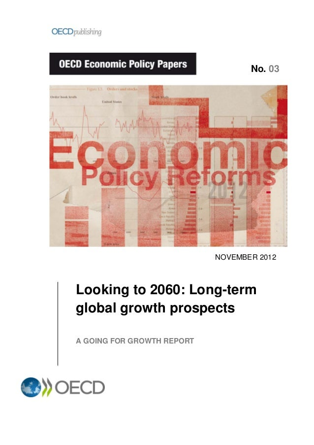 NOVEMBER 2012 Looking to 2060: Long-term global growth prospects A GOING FOR GROWTH REPORT No. 03