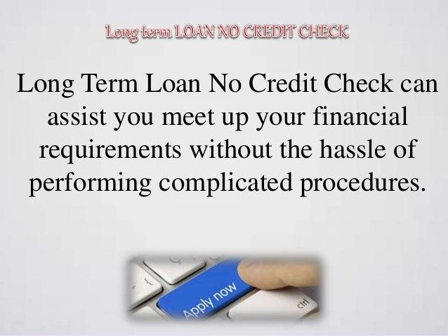 Long Term Loan >> Long Term Loan No Credit Check Take The Benefit Of Long