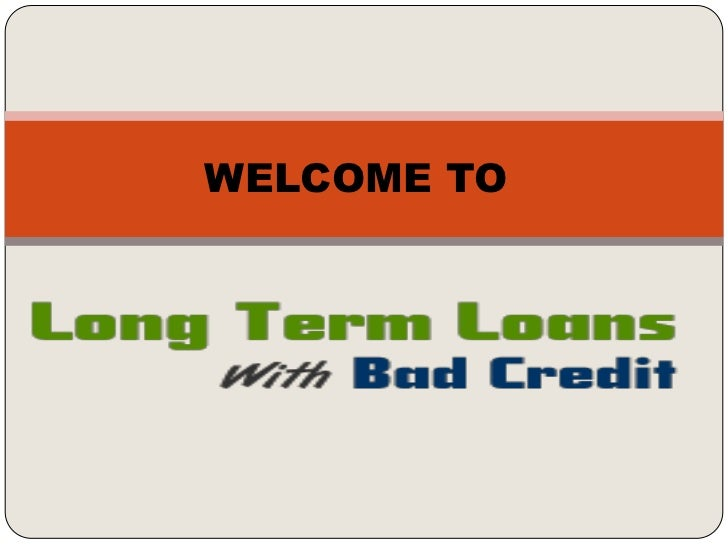 Long Term Loans For Bad Credit >> Long Term Loan With Bad Credit