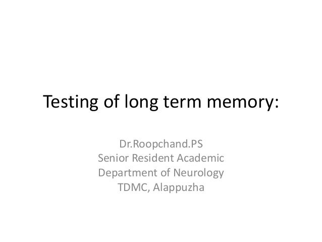 Testing of long term memory:          Dr.Roopchand.PS      Senior Resident Academic      Department of Neurology          ...