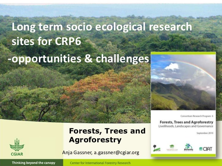 Long term socio ecological research sites for CRP6-opportunities & challenges            Forests, Trees and            Agr...