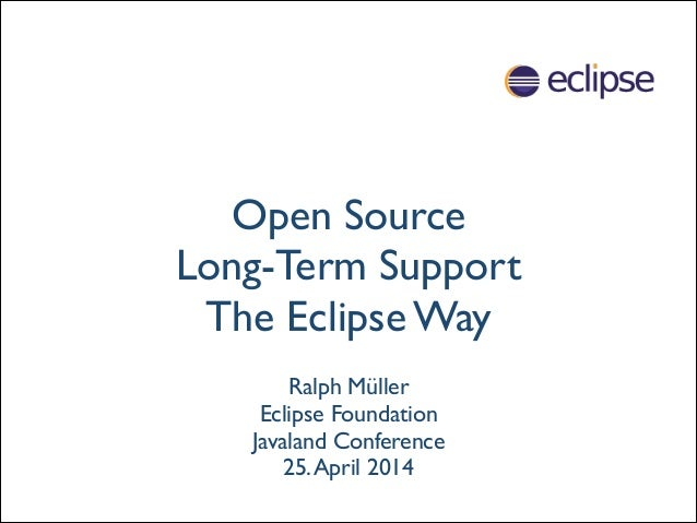 Open Source  Long-Term Support  The Eclipse Way Ralph Müller Eclipse Foundation  Javaland Conference  25.April 2014