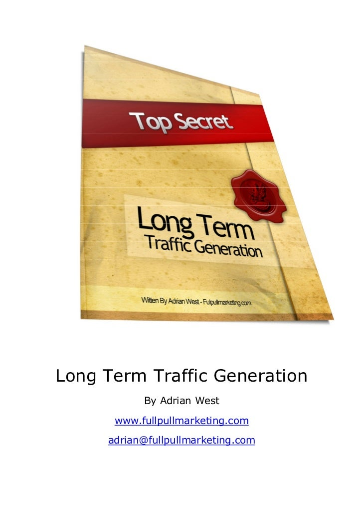Long Term Traffic Generation           By Adrian West      www.fullpullmarketing.com     adrian@fullpullmarketing.com