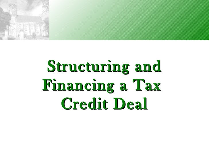 Structuring and Financing a Tax  Credit Deal