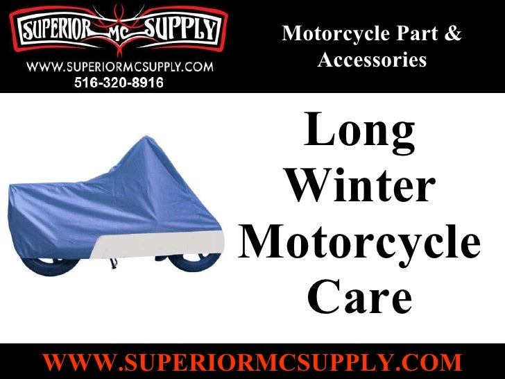 Long Winter Motorcycle Care Motorcycle Part & Accessories WWW.SUPERIORMCSUPPLY.COM