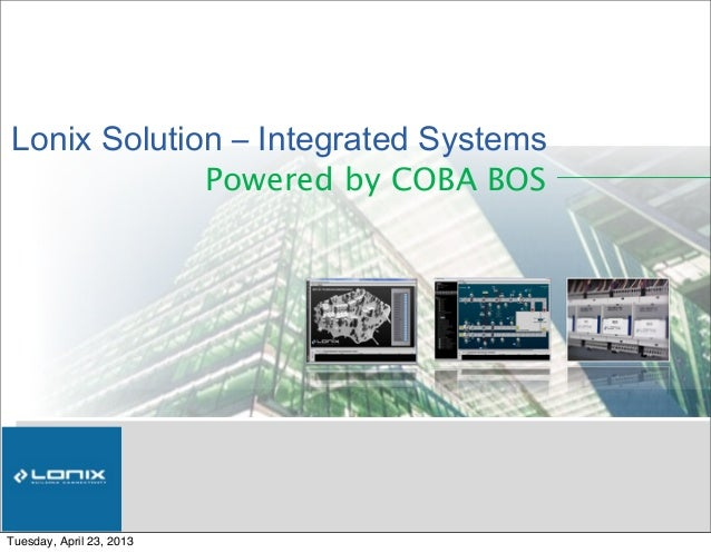 Lonix Solution ‒ Integrated SystemsPowered by COBA BOSTuesday, April 23, 2013