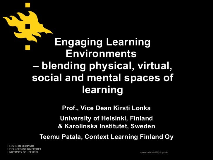 Engaging Learning Environments  – blending physical, virtual, social and mental spaces of learning   Prof., Vice Dean Kirs...