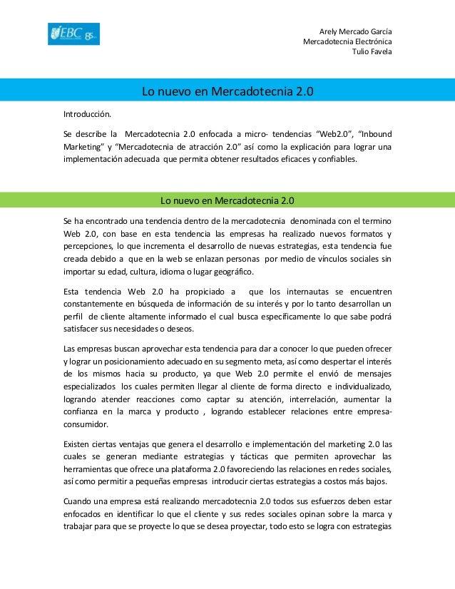 Arely Mercado García Mercadotecnia Electrónica Tulio Favela Lo nuevo en Mercadotecnia 2.0 Introducción. Se describe la Mer...