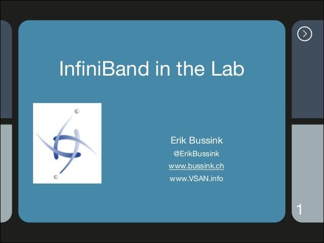 """InfiniBand in the Lab  Erik Bussink  @ErikBussink  www.bussink.ch  www.VSAN.info  """"1"""