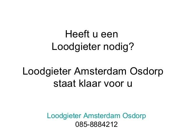 Heeft u een Loodgieter nodig? Loodgieter Amsterdam Osdorp staat klaar voor u Loodgieter Amsterdam Osdorp 085-8884212