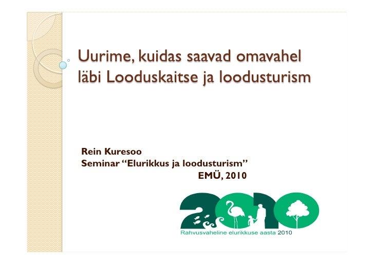 """Rein Kuresoo Seminar """"Elurikkus ja loodusturism""""                          EMÜ, 2010"""
