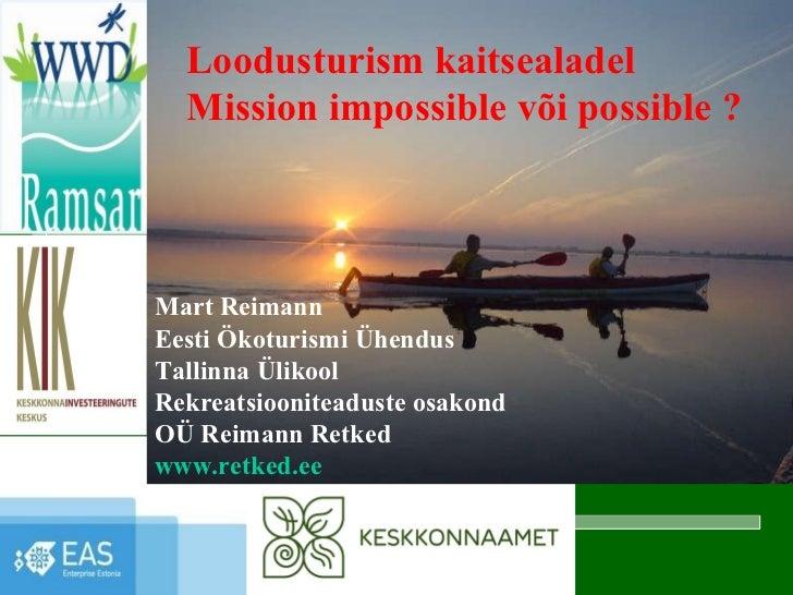 Mart Reimann Eesti Ökoturismi Ühendus Tallinna Ülikool Rekreatsiooniteaduste osakond OÜ Reimann Retked www.retked.ee Loodu...