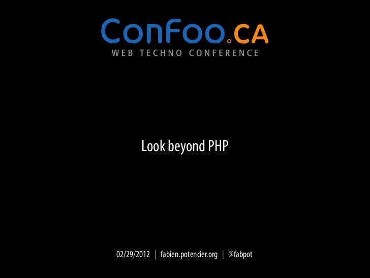 Look beyond PHP02/29/2012 | fabien.potencier.org | @fabpot