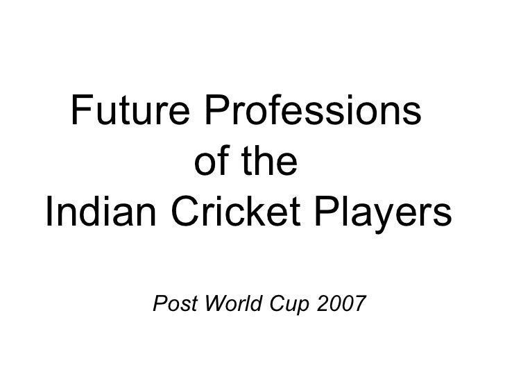 Future Professions  of the  Indian Cricket Players   Post World Cup 2007