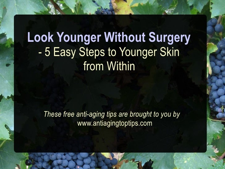 Look Younger Without Surgery  - 5 Easy Steps to Younger Skin            from Within     These free anti-aging tips are bro...