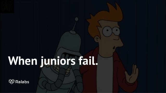 When juniors fail.