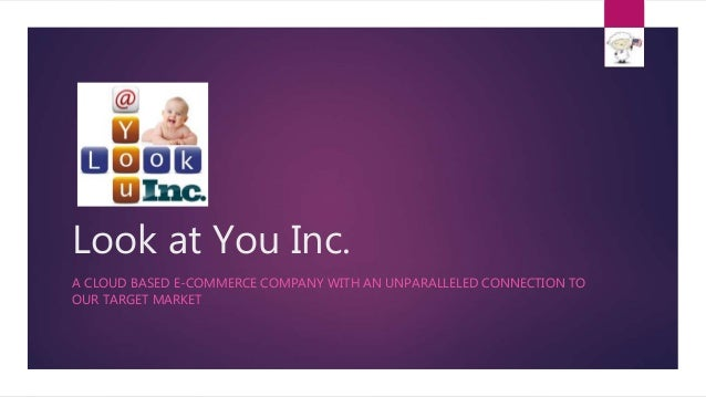 Look at You Inc. A CLOUD BASED E-COMMERCE COMPANY WITH AN UNPARALLELED CONNECTION TO OUR TARGET MARKET