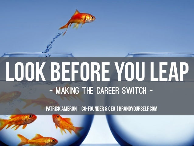 Look Before you leap- Making the career switch - Patrick Ambron | Co-founder & CEO |brandyourself.com
