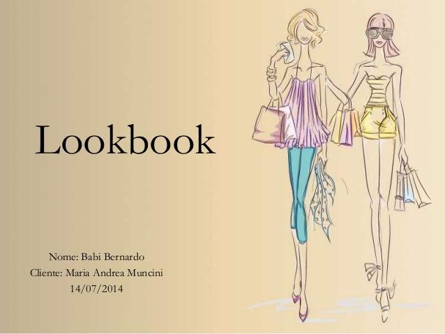 Lookbook Nome: Babi Bernardo Cliente: Maria Andrea Muncini 14/07/2014