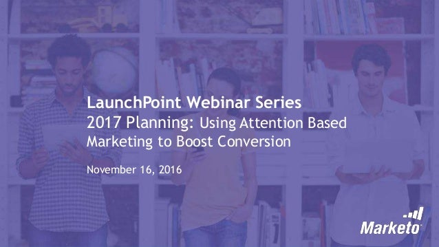 2017 Planning: Using Attention-Based Marketing to Boost Conversion