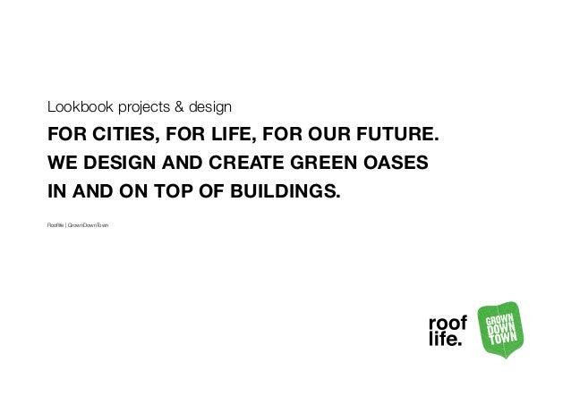 Lookbook projects & design FOR CITIES, FOR LIFE, FOR OUR FUTURE. WE DESIGN AND CREATE GREEN OASES IN AND ON TOP OF BUILDIN...