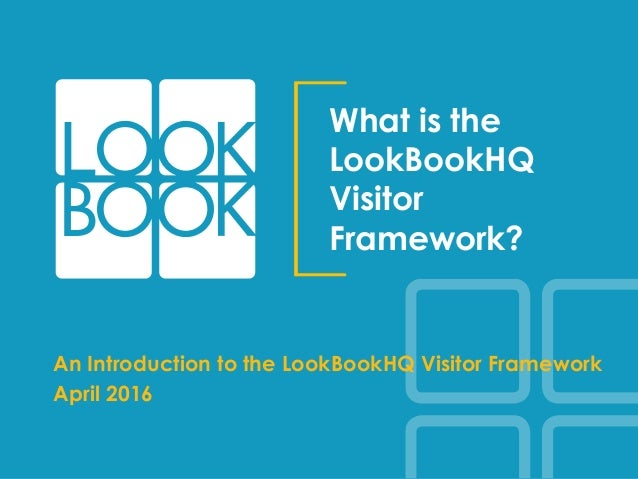 What is the LookBookHQ Visitor Framework? An Introduction to the LookBookHQ Visitor Framework April 2016