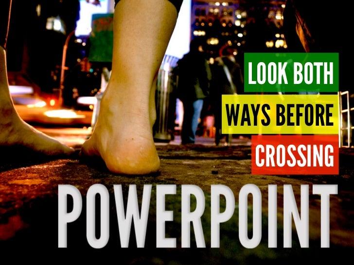LOOK BOTH     WAYS BEFORE        CROSSINGPOWERPOINT