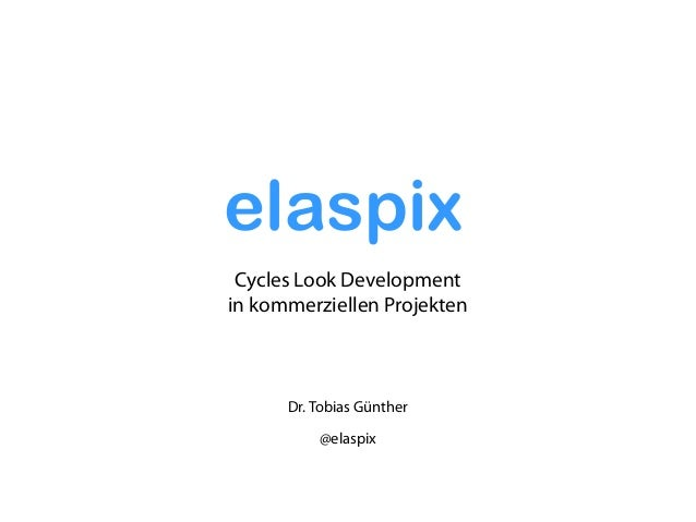 Dr. Tobias Günther @elaspix Cycles Look Development in kommerziellen Projekten elaspix