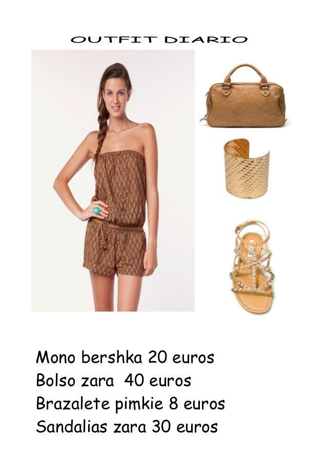 OUTFIT DIARIO Mono bershka 20 euros Bolso zara 40 euros Brazalete pimkie 8 euros Sandalias zara 30 euros