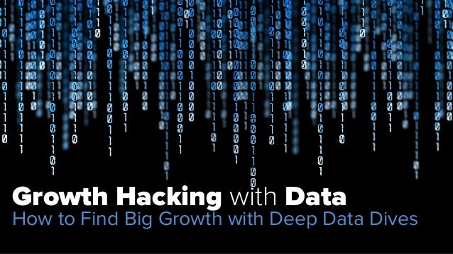 Growth Hacking with Data  How to Find Big Growth with Deep Data Dives  #datahacks