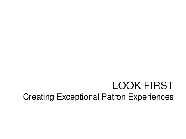 LOOK FIRST Creating Exceptional Patron Experiences