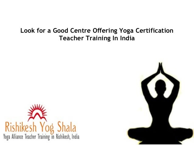 Look for a Good Centre Offering Yoga Certification Teacher Training In India