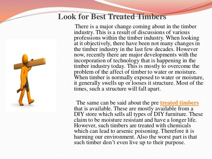 Look for Best Treated Timbers<br />There is a major change coming about in the timber industry. Thi...
