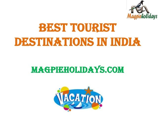 BEST TOURIST DESTINATIONS IN INDIA MAGPIEHOLIDAYS.COM