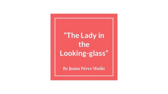 """The Lady in the Looking-glass"" By Juana Pérez Muñiz"