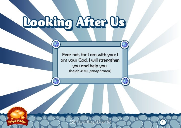 Looking After Us      Fear not, for I am with you; I     am your God, I will strengthen           you and help you.       ...