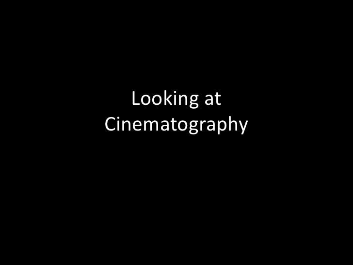 Looking atCinematography<br />