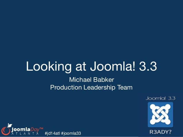 Looking at Joomla! 3.3 Michael Babker  Production Leadership Team #jd14atl #joomla33