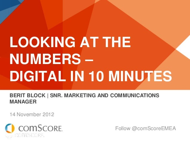 LOOKING AT THENUMBERS –DIGITAL IN 10 MINUTESBERIT BLOCK | SNR. MARKETING AND COMMUNICATIONSMANAGER14 November 2012        ...