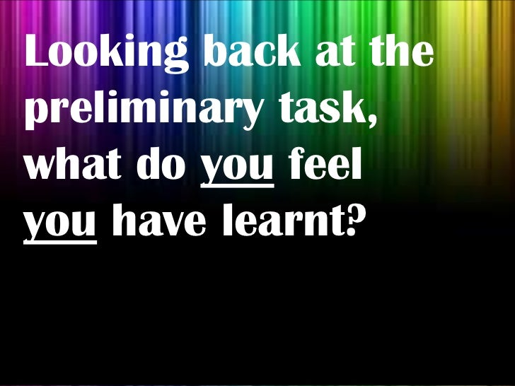 Looking back at thepreliminary task,what do you feelyou have learnt?