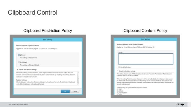 © 2016 Citrix | Confidential Clipboard Control Clipboard Restriction Policy Clipboard Content Policy