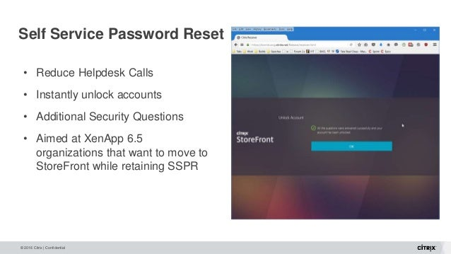 © 2016 Citrix | Confidential Self Service Password Reset • Reduce Helpdesk Calls • Instantly unlock accounts • Additional ...