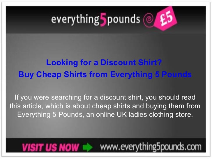 Looking for a Discount Shirt?  Buy Cheap Shirts from Everything 5 Pounds If you were searching for a discount shirt, you s...