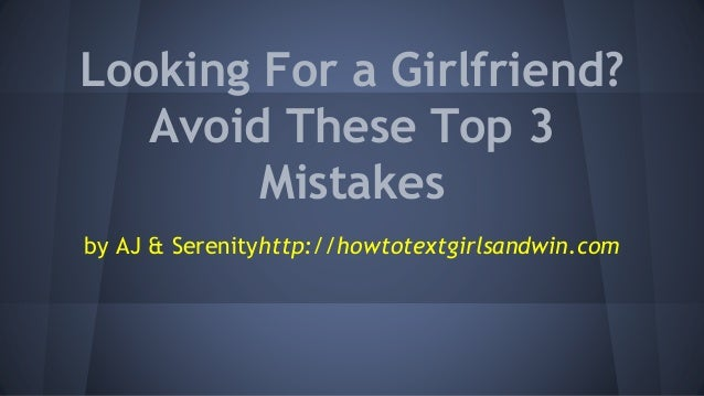 Looking For a Girlfriend? Avoid These Top 3 Mistakes
