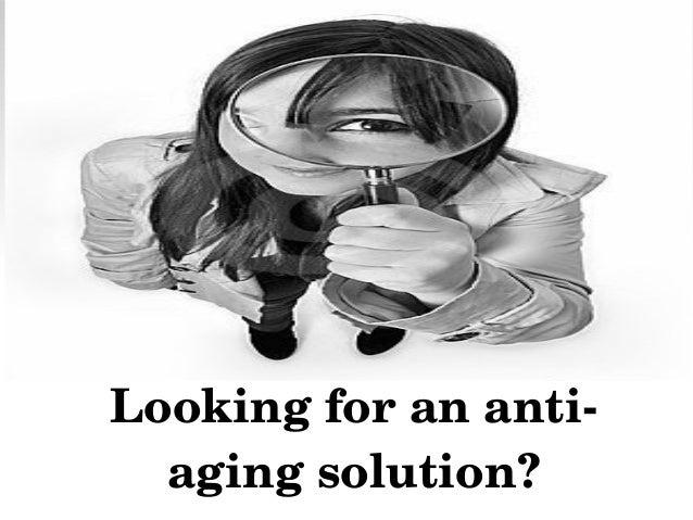 Lookingforananti agingsolution?