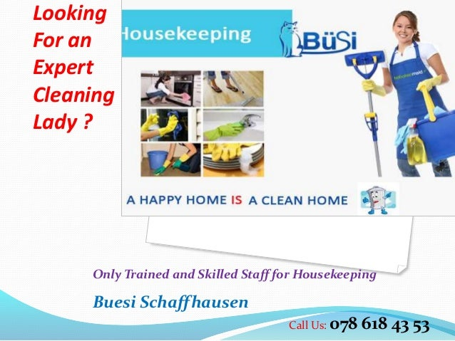 Looking For an Expert Cleaning Lady ? Only Trained and Skilled Staff for Housekeeping Buesi Schaffhausen Call Us: 078 618 ...